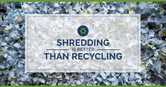 Shredding is Better Than Recycling